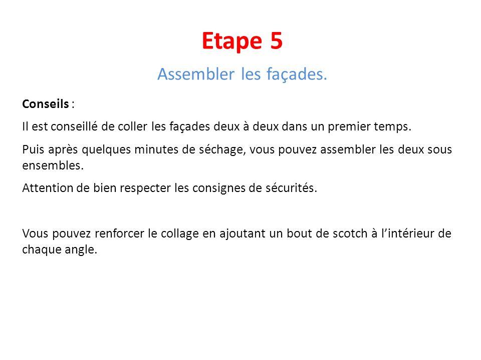Etape 5 Assembler les façades. Conseils : Il est conseillé de coller les façades deux à deux dans un premier temps. Puis après quelques minutes de séc