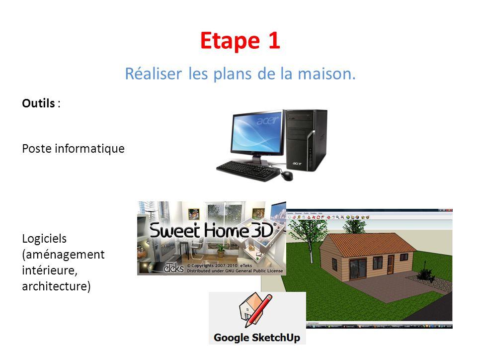 Etape 1 Réaliser les plans de la maison. Outils : Poste informatique Logiciels (aménagement intérieure, architecture)