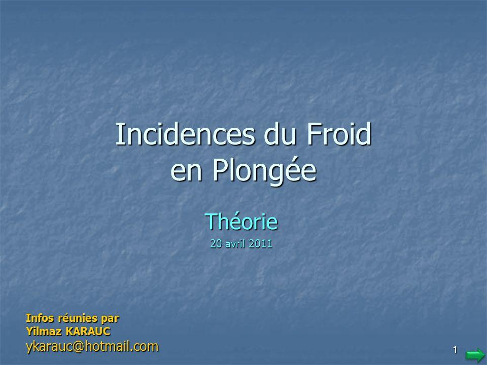 1 Incidences du Froid en Plongée Théorie 20 avril 2011 Infos réunies par Yilmaz KARAUC ykarauc@hotmail.com