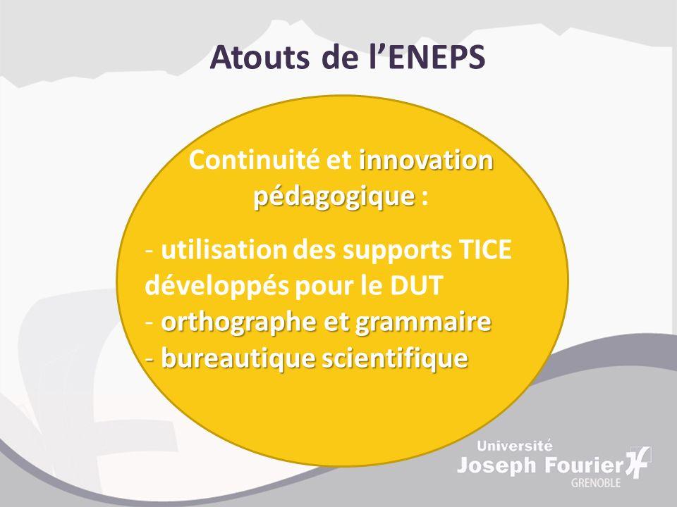 Atouts de lENEPS innovation pédagogique Continuité et innovation pédagogique : - utilisation des supports TICE développés pour le DUT orthographe et g
