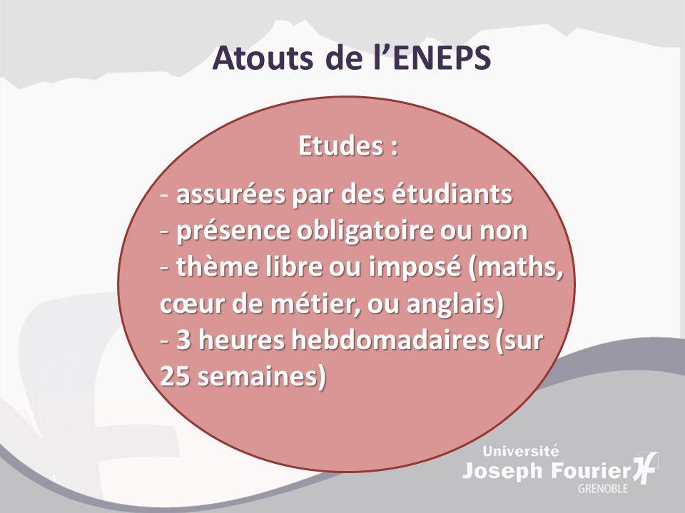 Etudes : Atouts de lENEPS assurées par des étudiants - assurées par des étudiants - présence obligatoire ou non - thème libre ou imposé (maths, cœur d