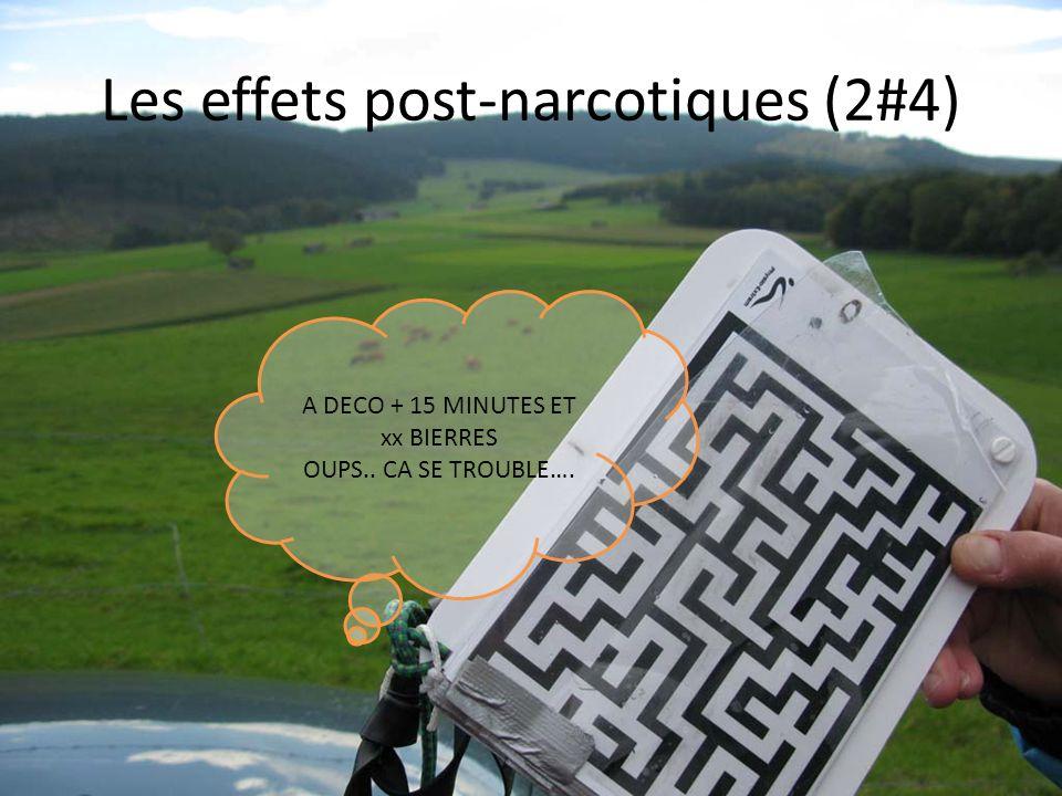 Les effets post-narcotiques (2#4) A DECO + 15 MINUTES ET xx BIERRES OUPS.. CA SE TROUBLE….