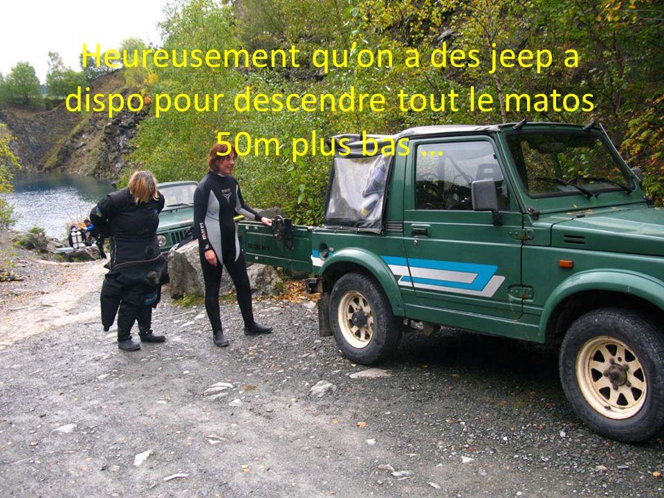 Heureusement quon a des jeep a dispo pour descendre tout le matos 50m plus bas …