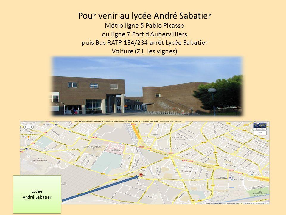 Lycée André Sabatier Lycée André Sabatier Pour venir au lycée André Sabatier Métro ligne 5 Pablo Picasso ou ligne 7 Fort dAubervilliers puis Bus RATP 134/234 arrêt Lycée Sabatier Voiture (Z.I.