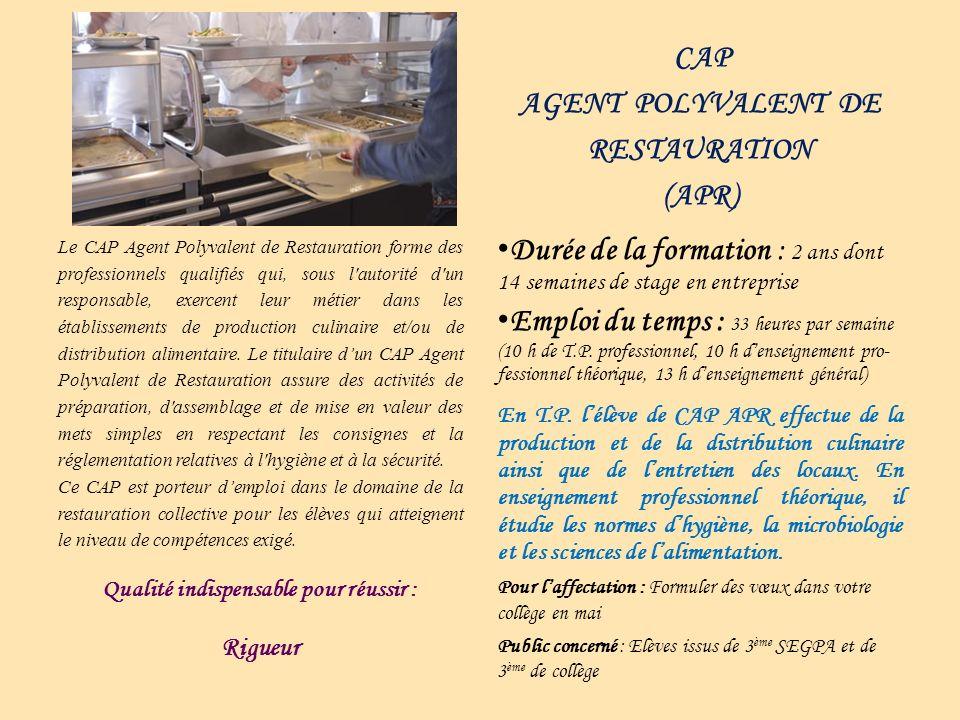Le CAP Agent Polyvalent de Restauration forme des professionnels qualifiés qui, sous l autorité d un responsable, exercent leur métier dans les établissements de production culinaire et/ou de distribution alimentaire.