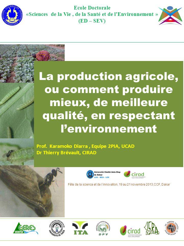 Ecole Doctorale «Sciences de la Vie, de la Santé et de lEnvironnement » (ED – SEV) La production agricole, ou comment produire mieux, de meilleure qua