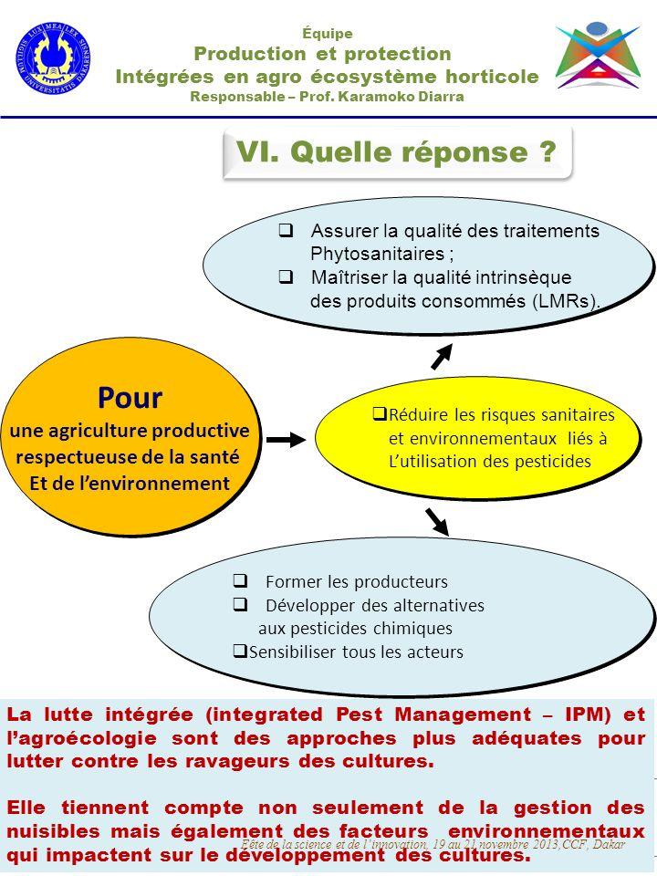 VI. Quelle réponse ? Équipe Production et protection Intégrées en agro écosystème horticole Responsable – Prof. Karamoko Diarra Assurer la qualité des