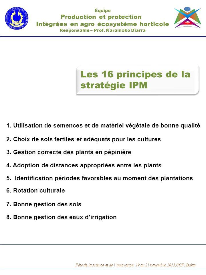 Équipe Production et protection Intégrées en agro écosystème horticole Responsable – Prof. Karamoko Diarra Les 16 principes de la stratégie IPM Les 16