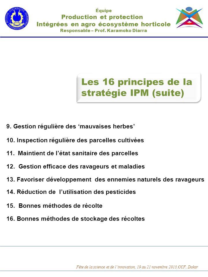 Équipe Production et protection Intégrées en agro écosystème horticole Responsable – Prof. Karamoko Diarra Les 16 principes de la stratégie IPM (suite