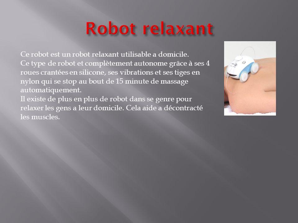 Ce robot est un robot relaxant utilisable a domicile. Ce type de robot et complètement autonome grâce à ses 4 roues crantées en silicone, ses vibratio