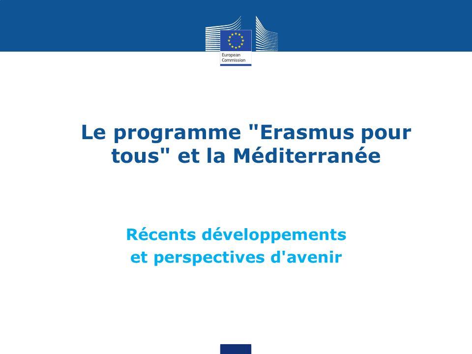 Le programme Erasmus pour tous et la Méditerranée Récents développements et perspectives d avenir