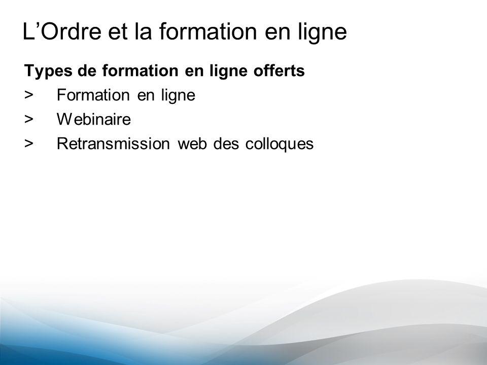 LOrdre et la formation en ligne Types de formation en ligne offerts >Formation en ligne >Webinaire >Retransmission web des colloques