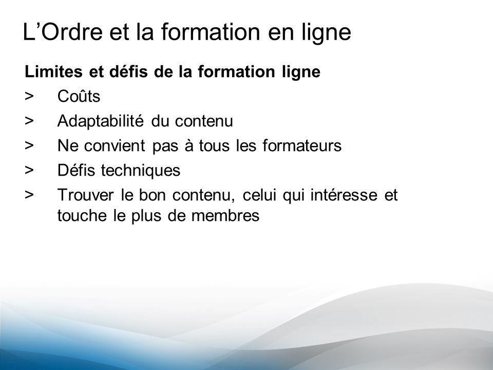 LOrdre et la formation en ligne Limites et défis de la formation ligne >Coûts >Adaptabilité du contenu >Ne convient pas à tous les formateurs >Défis t