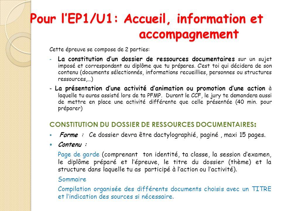 Pour lEP1/U1: Accueil, information et accompagnement Cette épreuve se compose de 2 parties: - La constitution dun dossier de ressources documentaires sur un sujet imposé et correspondant au diplôme que tu prépares.