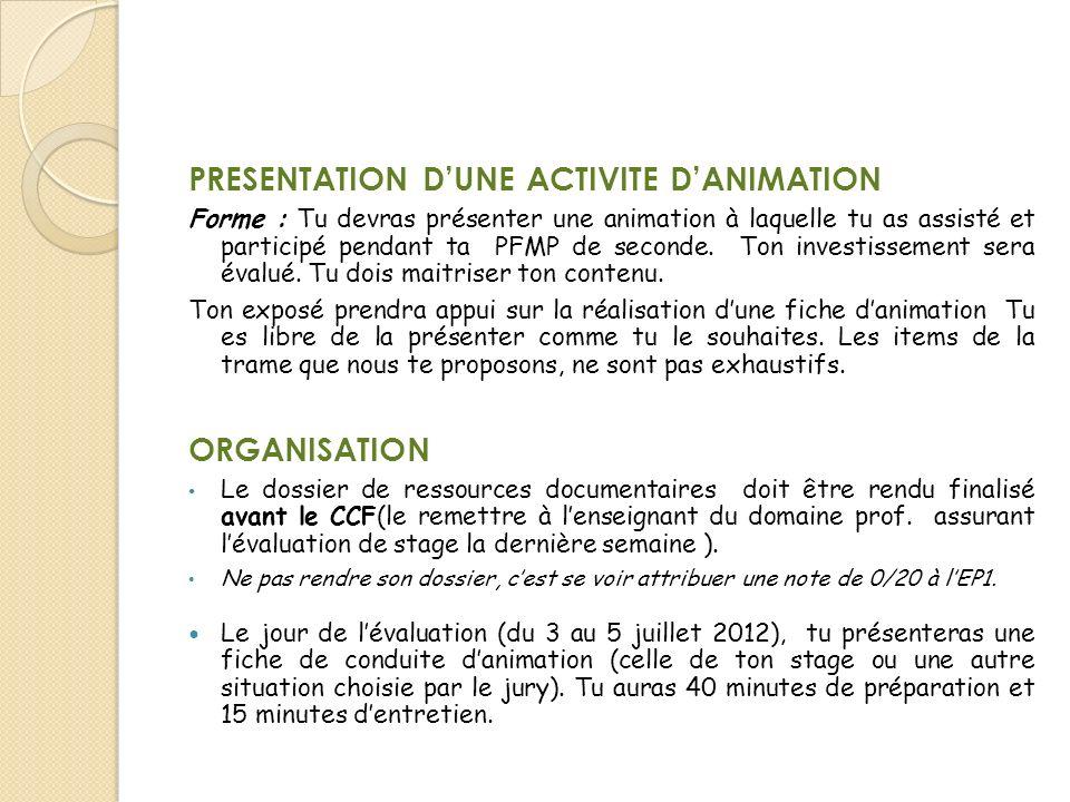 PRESENTATION DUNE ACTIVITE DANIMATION Forme : Tu devras présenter une animation à laquelle tu as assisté et participé pendant ta PFMP de seconde. Ton