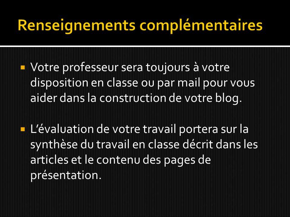 Votre professeur sera toujours à votre disposition en classe ou par mail pour vous aider dans la construction de votre blog.