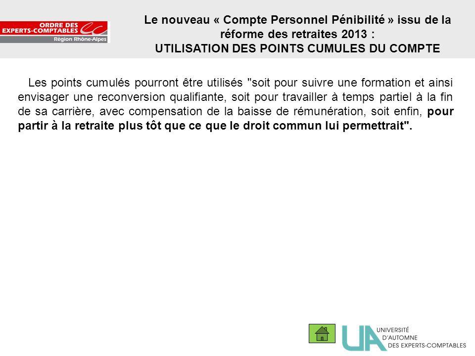 13 Le nouveau « Compte Personnel Pénibilité » issu de la réforme des retraites 2013 : UTILISATION DES POINTS CUMULES DU COMPTE Les points cumulés pour