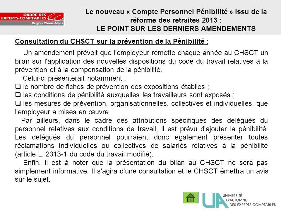 17 Le nouveau « Compte Personnel Pénibilité » issu de la réforme des retraites 2013 : LE POINT SUR LES DERNIERS AMENDEMENTS Consultation du CHSCT sur