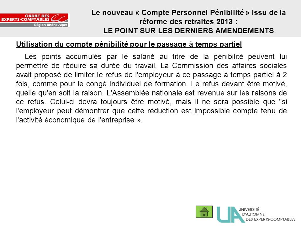 18 Le nouveau « Compte Personnel Pénibilité » issu de la réforme des retraites 2013 : LE POINT SUR LES DERNIERS AMENDEMENTS Utilisation du compte péni