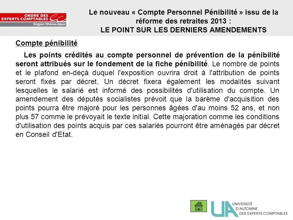 22 Le nouveau « Compte Personnel Pénibilité » issu de la réforme des retraites 2013 : LE POINT SUR LES DERNIERS AMENDEMENTS Compte pénibilité Les poin