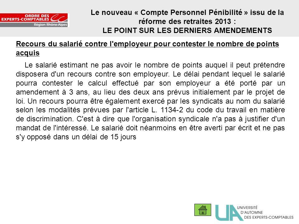 23 Le nouveau « Compte Personnel Pénibilité » issu de la réforme des retraites 2013 : LE POINT SUR LES DERNIERS AMENDEMENTS Recours du salarié contre
