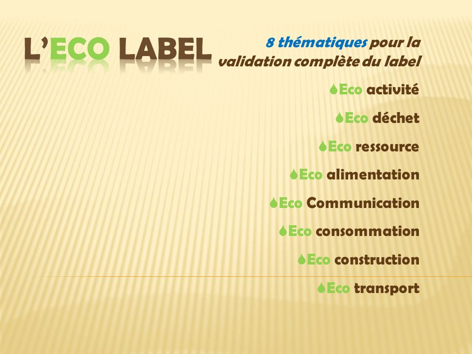 8 thématiques pour la validation complète du label Eco activité Eco déchet Eco ressource Eco alimentation Eco Communication Eco consommation Eco construction Eco transport