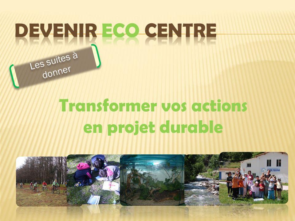 Les suites à donner Transformer vos actions en projet durable