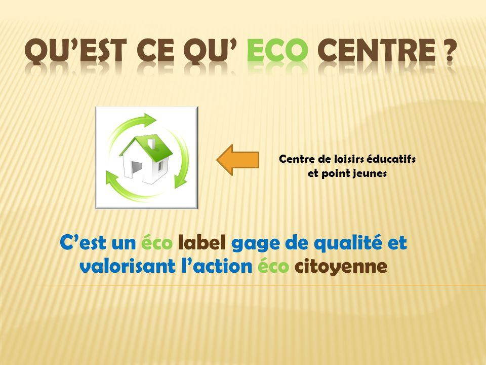 Cest un éco label gage de qualité et valorisant laction éco citoyenne Centre de loisirs éducatifs et point jeunes