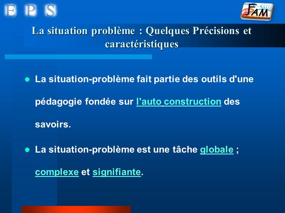 La situation problème : Quelques Précisions et caractéristiques La situation-problème fait partie des outils d'une pédagogie fondée sur l'auto constru