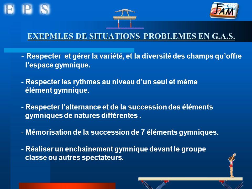 EXEPMLES DE SITUATIONS PROBLEMES EN G.A.S. - Respecter et gérer la variété, et la diversité des champs quoffre lespace gymnique. - Respecter les rythm
