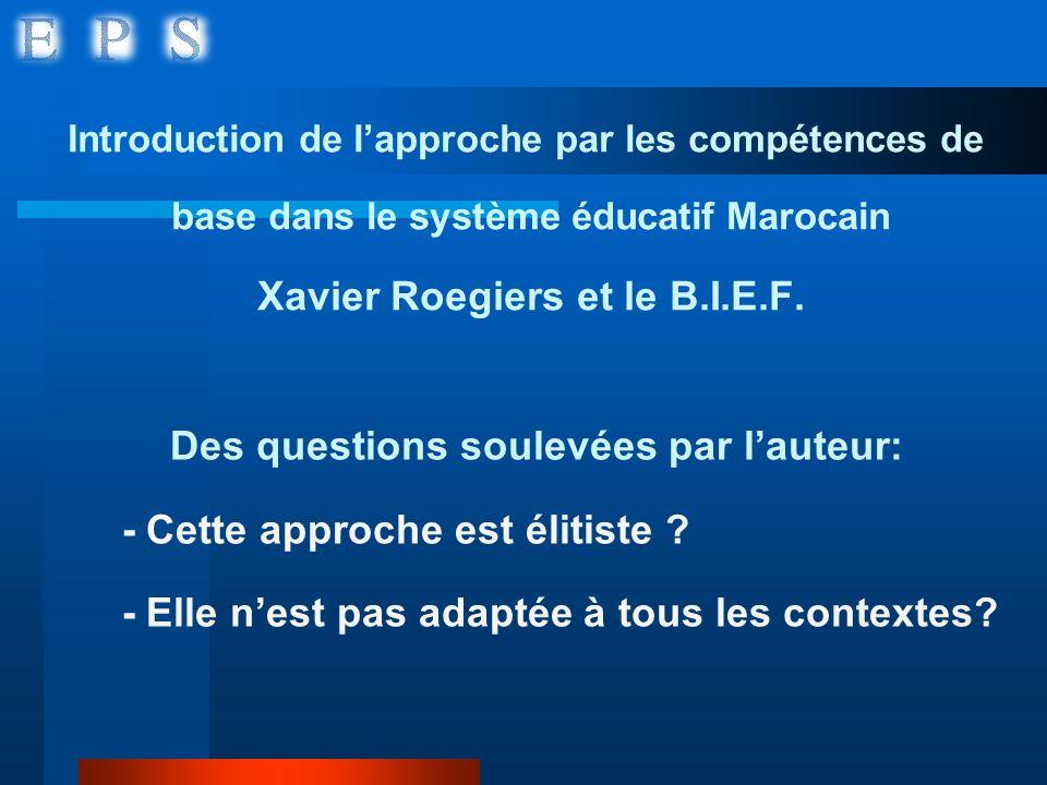Introduction de lapproche par les compétences de base dans le système éducatif Marocain Xavier Roegiers et le B.I.E.F. Des questions soulevées par lau