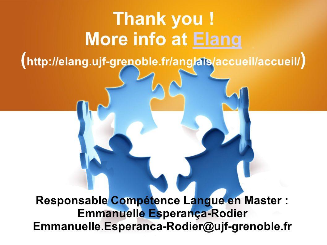 Thank you ! More info at Elang ( http://elang.ujf-grenoble.fr/anglais/accueil/accueil/ )Elang Responsable Compétence Langue en Master : Emmanuelle Esp