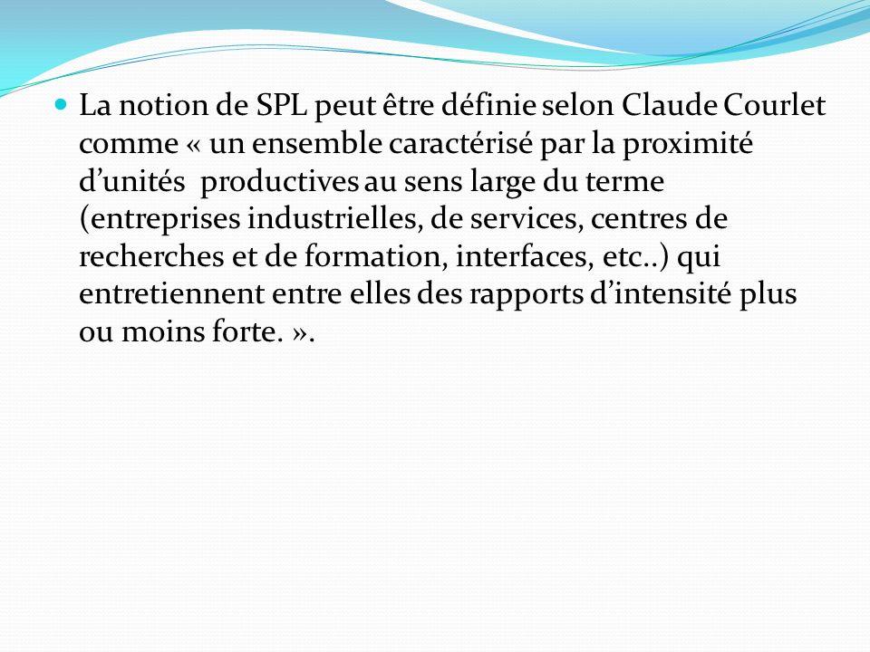 La notion de SPL peut être définie selon Claude Courlet comme « un ensemble caractérisé par la proximité dunités productives au sens large du terme (entreprises industrielles, de services, centres de recherches et de formation, interfaces, etc..) qui entretiennent entre elles des rapports dintensité plus ou moins forte.