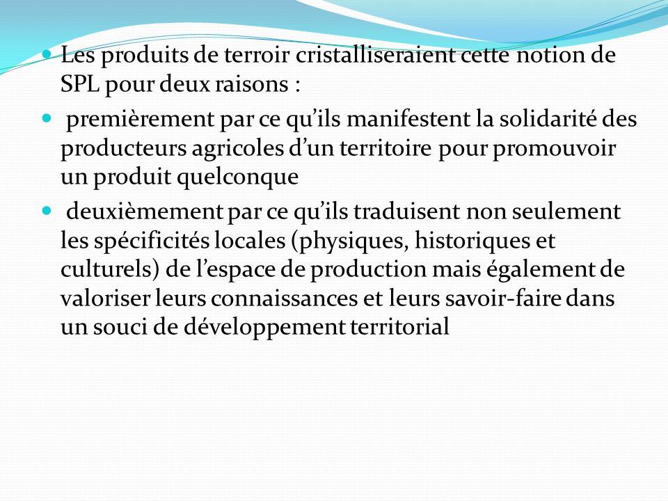 Les produits de terroir cristalliseraient cette notion de SPL pour deux raisons : premièrement par ce quils manifestent la solidarité des producteurs