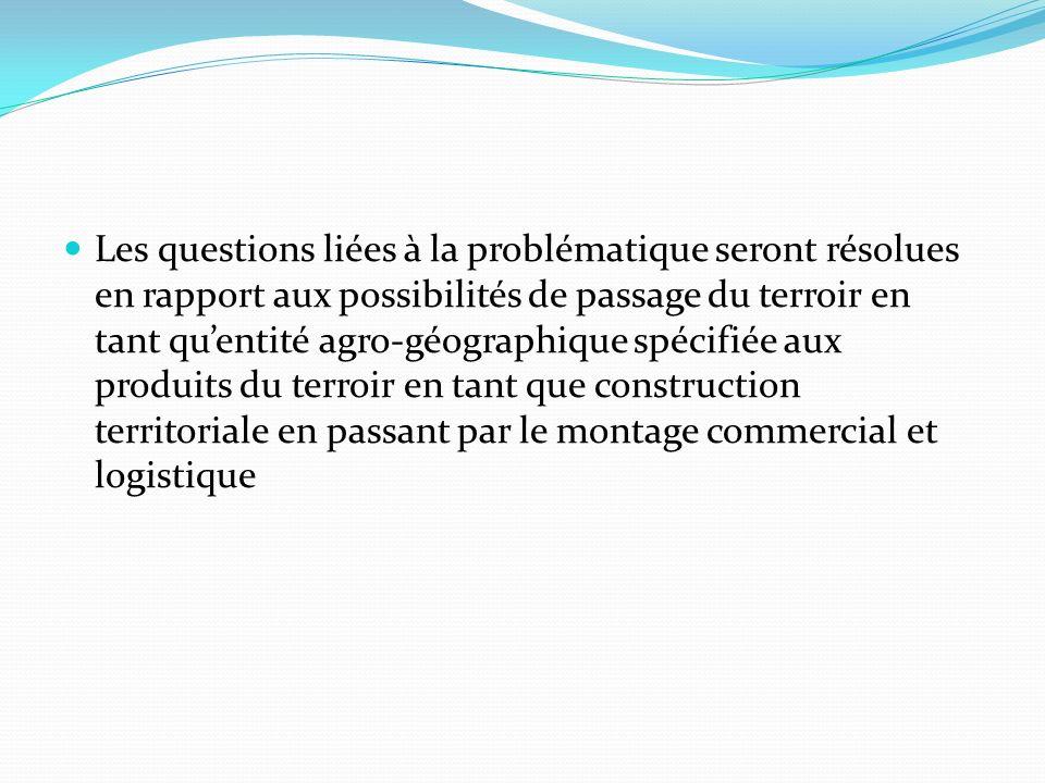 Les questions liées à la problématique seront résolues en rapport aux possibilités de passage du terroir en tant quentité agro-géographique spécifiée aux produits du terroir en tant que construction territoriale en passant par le montage commercial et logistique