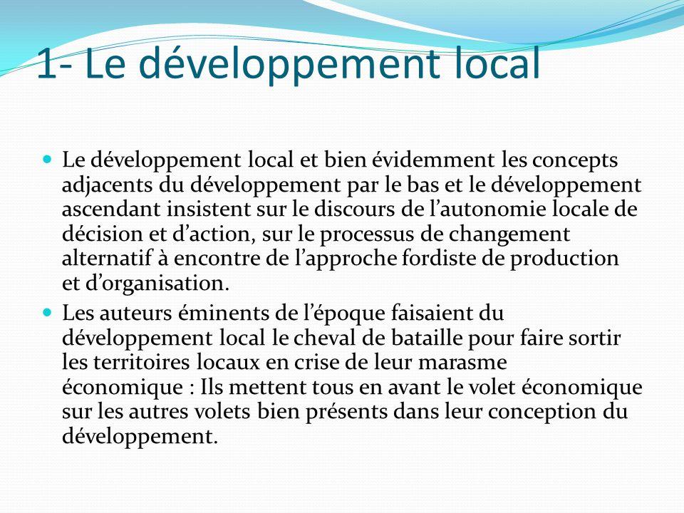 1- Le développement local Le développement local et bien évidemment les concepts adjacents du développement par le bas et le développement ascendant i
