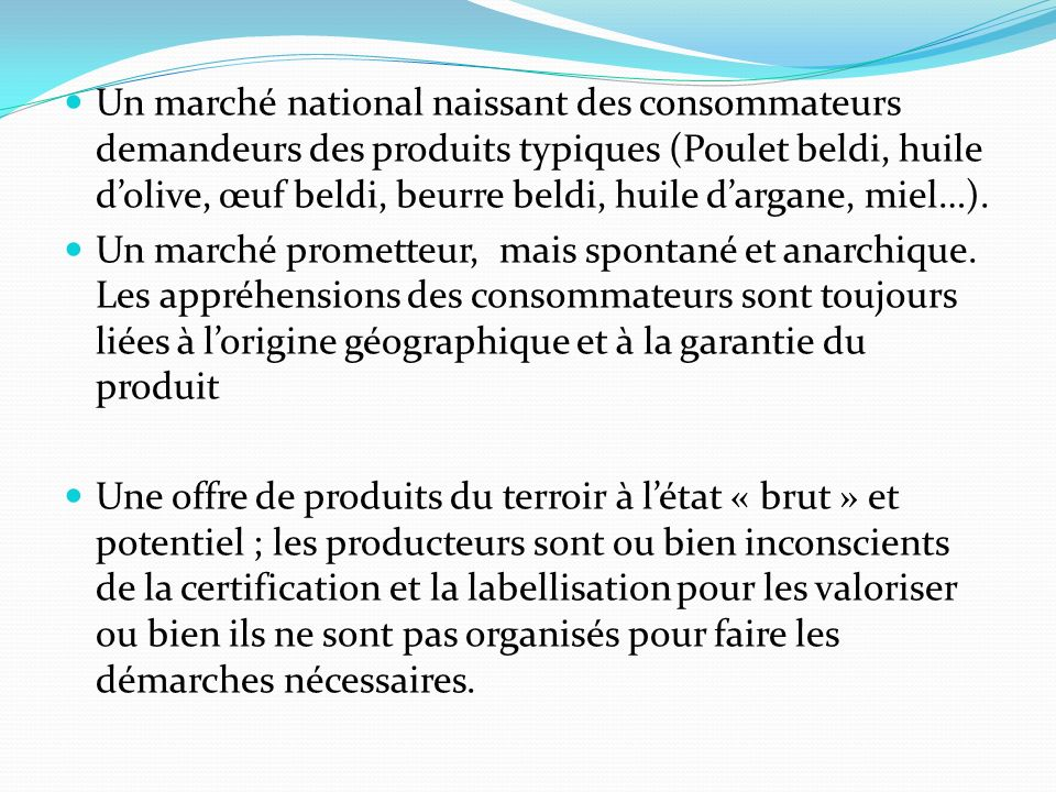 Un marché national naissant des consommateurs demandeurs des produits typiques (Poulet beldi, huile dolive, œuf beldi, beurre beldi, huile dargane, miel…).