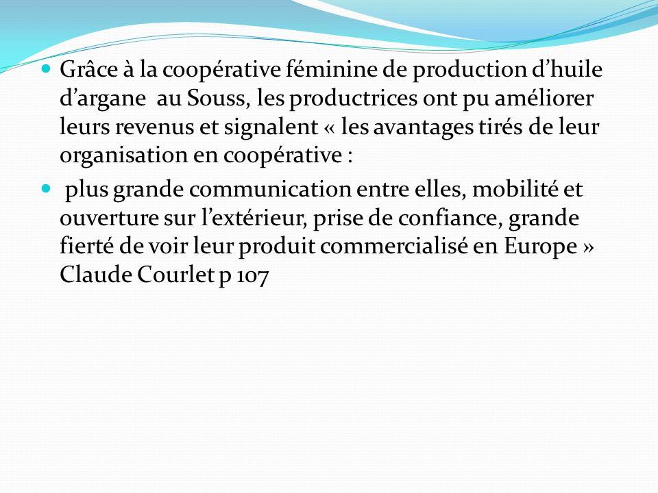 Grâce à la coopérative féminine de production dhuile dargane au Souss, les productrices ont pu améliorer leurs revenus et signalent « les avantages ti
