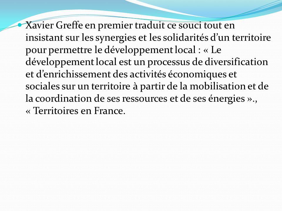 Xavier Greffe en premier traduit ce souci tout en insistant sur les synergies et les solidarités dun territoire pour permettre le développement local