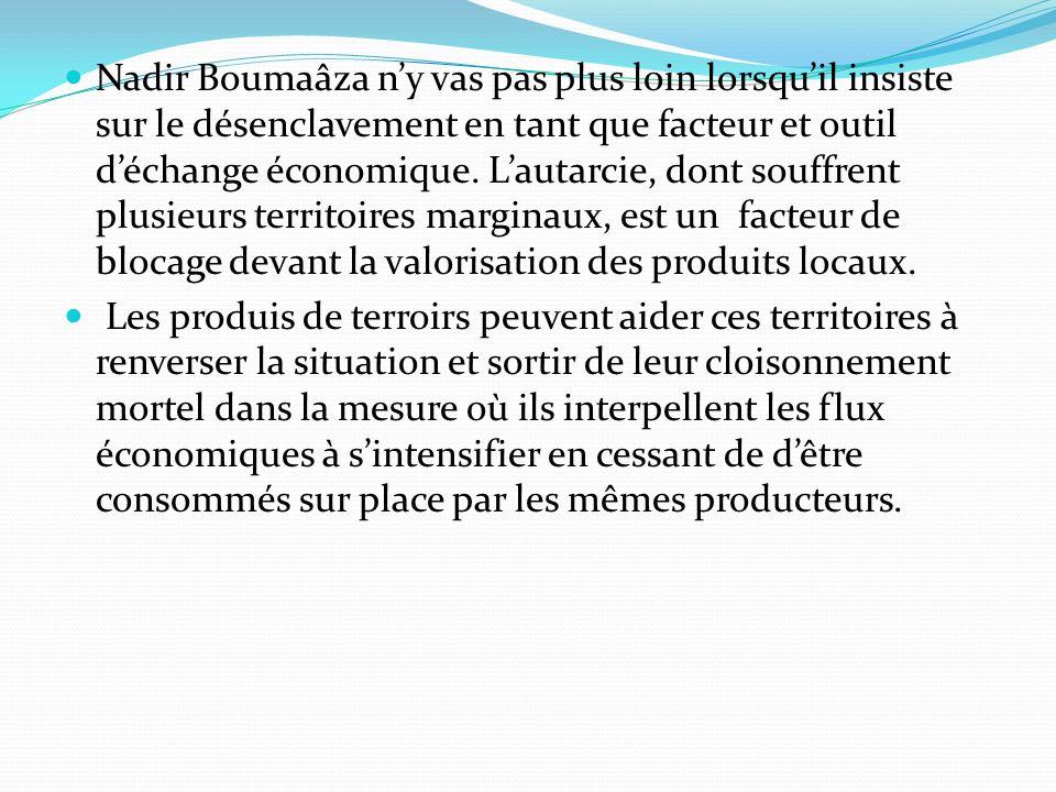 Nadir Boumaâza ny vas pas plus loin lorsquil insiste sur le désenclavement en tant que facteur et outil déchange économique. Lautarcie, dont souffrent