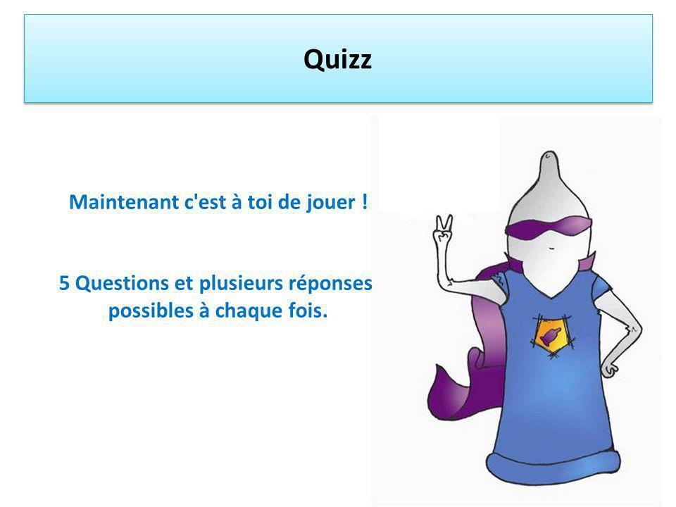 Quizz Maintenant c est à toi de jouer ! 5 Questions et plusieurs réponses possibles à chaque fois.