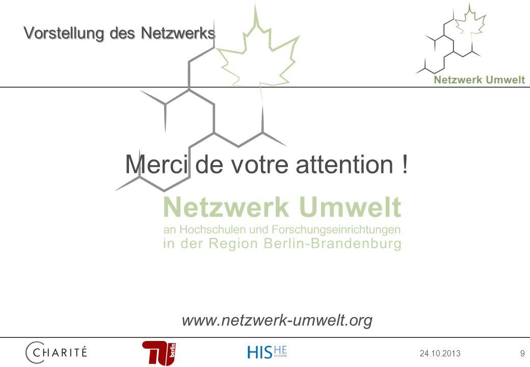 24.10.20139 Vorstellung des Netzwerks Merci de votre attention ! www.netzwerk-umwelt.org