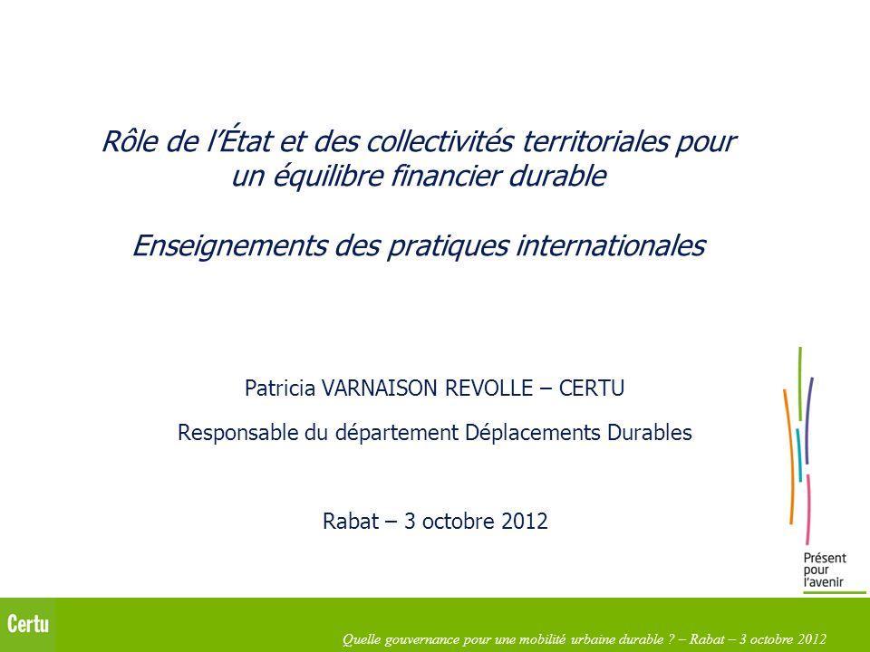 Quelle gouvernance pour une mobilité urbaine durable ? – Rabat – 3 octobre 2012 Rôle de lÉtat et des collectivités territoriales pour un équilibre fin
