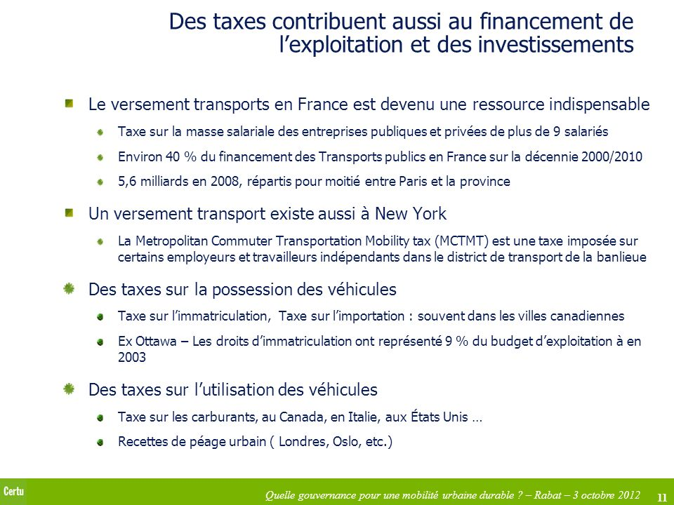 11 Quelle gouvernance pour une mobilité urbaine durable ? – Rabat – 3 octobre 2012 Des taxes contribuent aussi au financement de lexploitation et des
