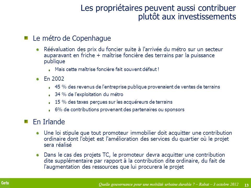 13 Quelle gouvernance pour une mobilité urbaine durable ? – Rabat – 3 octobre 2012 Les propriétaires peuvent aussi contribuer plutôt aux investissemen