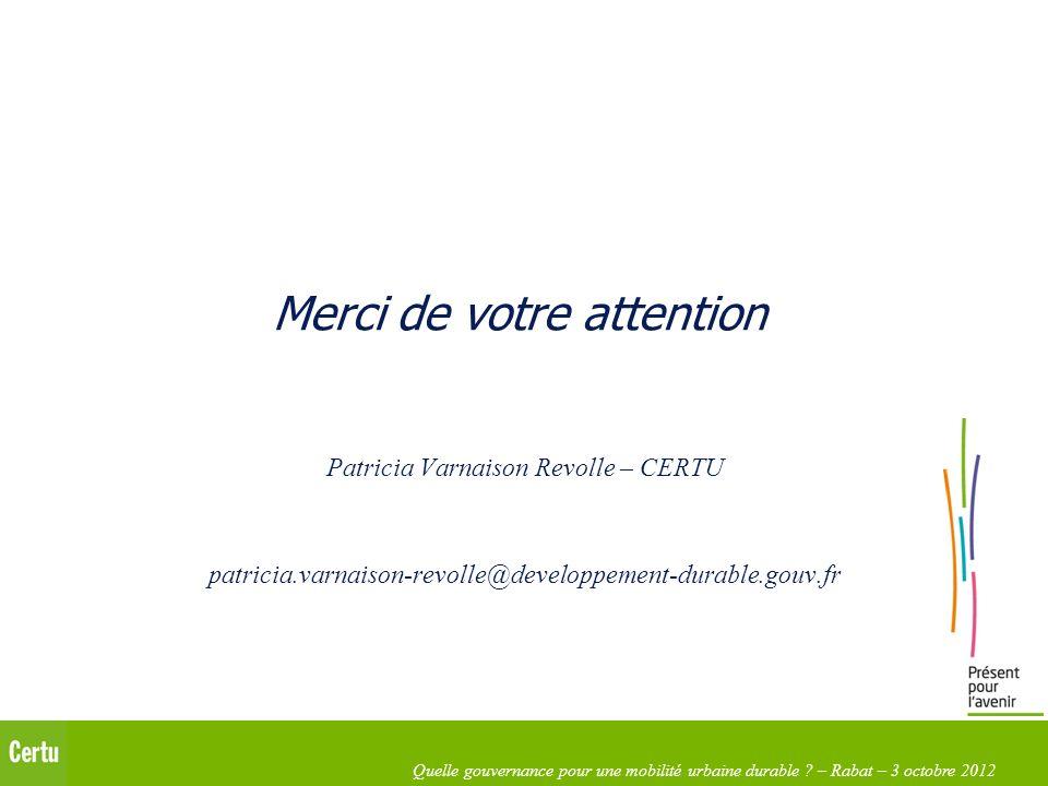 Quelle gouvernance pour une mobilité urbaine durable ? – Rabat – 3 octobre 2012 Merci de votre attention Patricia Varnaison Revolle – CERTU patricia.v