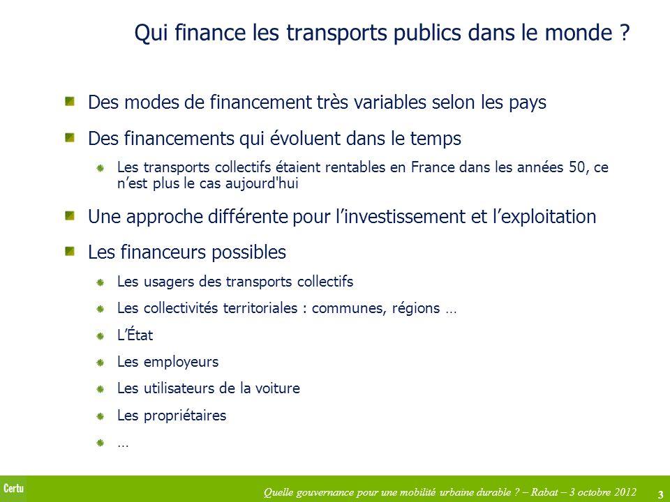 3 Quelle gouvernance pour une mobilité urbaine durable ? – Rabat – 3 octobre 2012 Qui finance les transports publics dans le monde ? Des modes de fina
