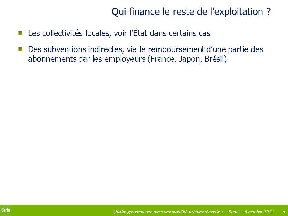 7 Quelle gouvernance pour une mobilité urbaine durable ? – Rabat – 3 octobre 2012 Qui finance le reste de lexploitation ? Les collectivités locales, v
