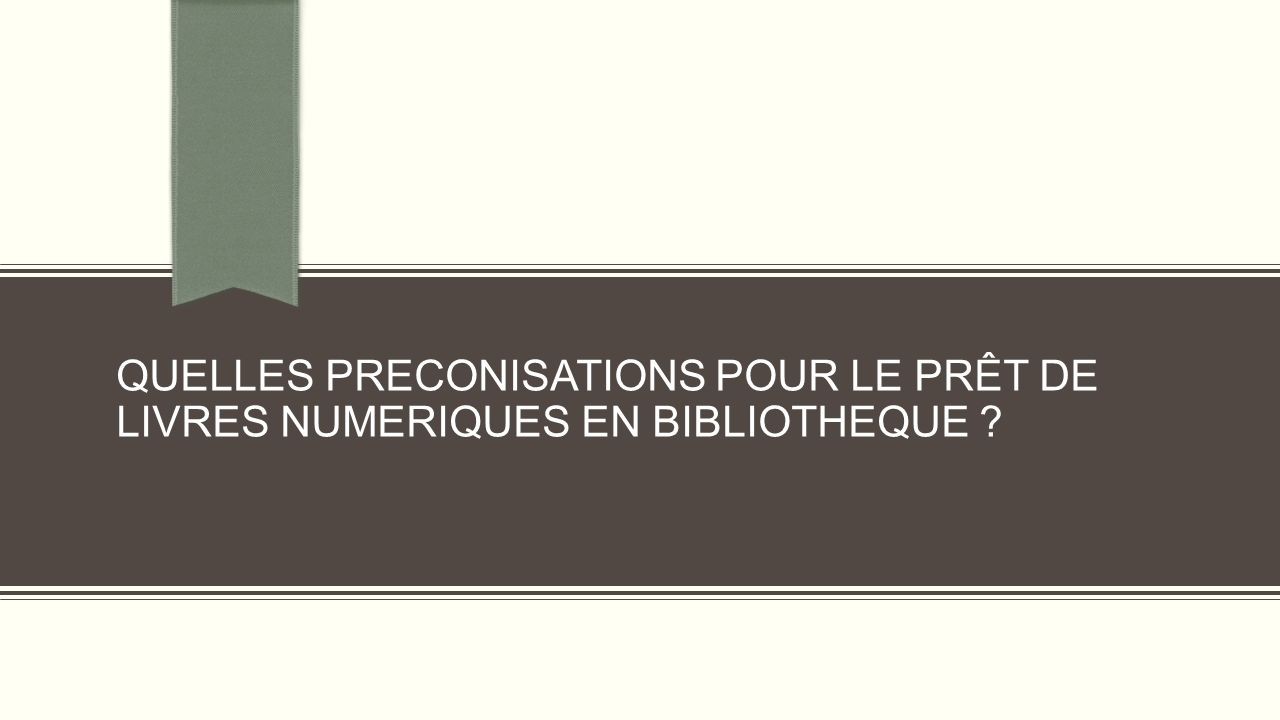 QUELLES PRECONISATIONS POUR LE PRÊT DE LIVRES NUMERIQUES EN BIBLIOTHEQUE ?