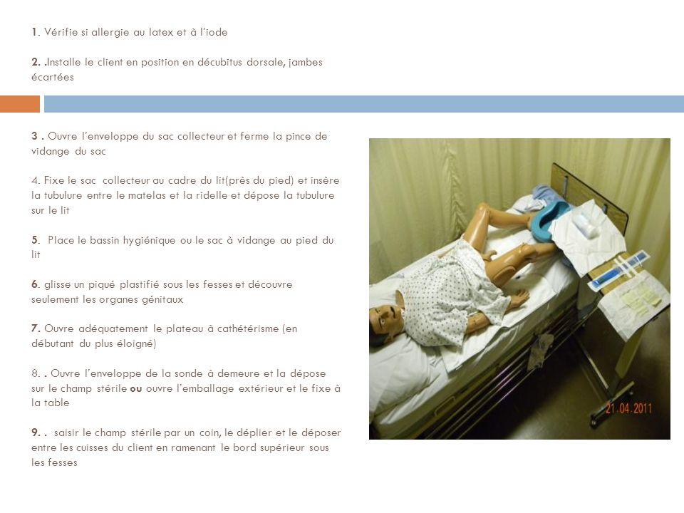 1. Vérifie si allergie au latex et à liode 2..Installe le client en position en décubitus dorsale, jambes écartées 3. Ouvre lenveloppe du sac collecte